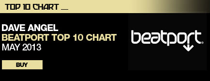 Dave Angel BEATPORT TOP 10 CHART MAY 2013